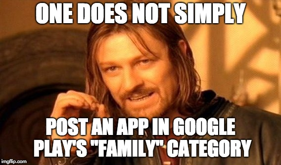 """One does not simply post an app in Google Play's 'Family' category."""